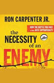 The Necessity of an Enemy How the Battle You Face Is Your Best Opportunity, Ron Carpenter