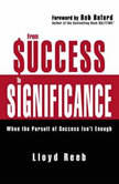 From Success to Significance When the Pursuit of Success Isn't Enough, Lloyd Reeb