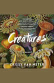 Creatures A Novel, Crissy Van Meter