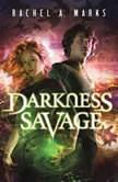 Darkness Savage, Rachel A. Marks