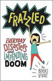 Frazzled Everyday Disasters and Impending Doom, Booki Vivat