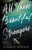 All These Beautiful Strangers, Elizabeth Klehfoth