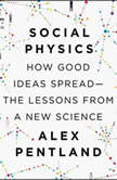 Social Physics How Good Ideas Spread-The Lessons from a New Science, Alex Pentland