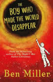 The Boy Who Made the World Disappear, Ben Miller