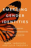 Emerging Gender Identities Understanding The Diverse Experiences of Today's Youth, Julia Sadusky