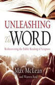 Unleashing the Word Rediscovering the Public Reading of Scripture, Max McLean