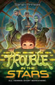 Trouble in the Stars, Sarah Prineas