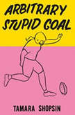 Arbitrary Stupid Goal, Tamara Shopsin