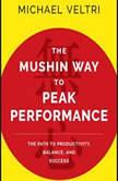 The Mushin Way to Peak Performance The Path to Productivity, Balance, and Success, Michael Veltri