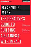 Make Your Mark The Creative's Guide to Building a Business with Impact, Jocelyn K. Glei (Editor)