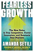 Fearless Growth The New Rules to Stay Competitive, Foster Innovation, and Dominate Your Markets, Amanda Setili