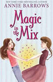 Magic in the Mix, Annie Barrows