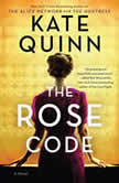 The Rose Code A Novel, Kate Quinn