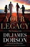 Your Legacy The Greatest Gift, James Dobson