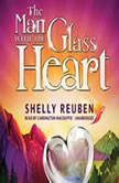 The Man with the Glass Heart A Fable, Shelly Reuben