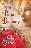 From a Paris Balcony, Ella Carey