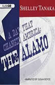 A Day That Changed America The Alamo, Shelley Tanaka