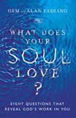 What Does Your Soul Love? Eight Questions That Reveal God's Work in You, Alan Fadling