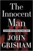 The Innocent Man Murder and Injustice in a Small Town, John Grisham