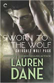 Sworn to the Wolf Cherchez Wolf Pack, Book 2, Lauren Dane