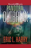 Pandora Outbreak, Eric L. Harry