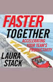 Faster Together Accelerating Your Team's Productivity, Laura Stack