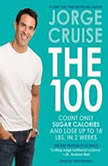 The 100 Count ONLY Sugar Calories and Lose Up to 18 Lbs. in 2 Weeks, Jorge Cruise