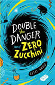 Double the Danger and Zero Zucchini, Betsy Uhrig