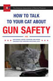 How to Talk to Your Cat About Gun Safety And Abstinence, Drugs, Satanism, and Other Dangers That Threaten Their Nine Lives, Zachary Auburn