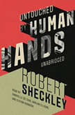 Untouched by Human Hands, Robert Sheckley