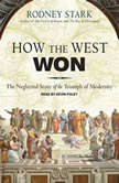 How the West Won The Neglected Story of the Triumph of Modernity, Rodney Stark