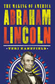 Abraham Lincoln The Making of America, Teri Kanefield