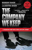 The Company We Keep A Husband-and-Wife True-Life Spy Story, Robert Baer