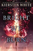 Bright We Burn, Kiersten White