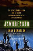 Jawbreaker The Attack on Bin Laden and Al Qaeda: A Personal Account by the CIA's Key Field Commander, Gary Berntsen