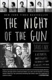 The Night of the Gun A reporter investigates the darkest story of his life. His own., David Carr