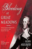Blooding at Great Meadows Young George Washington and the Battle that Shaped the Man, Alan Axelrod