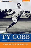 Ty Cobb A Terrible Beauty, Charles Leerhsen