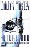 Futureland Nine Stories of an Imminent World, Walter Mosley