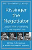 Kissinger the Negotiator Lessons from Dealmaking at the Highest Level, James K. Sebenius
