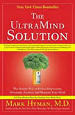 The UltraMind Solution Fix Your Broken Brain by Healing Your Body First, Mark Hyman