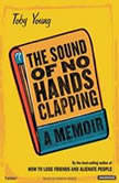 The Sound of No Hands Clapping A Memoir, Toby Young