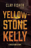 Yellowstone Kelly A Western Story, Clay Fisher