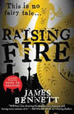 Raising Fire, James Bennett