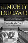 The Mighty Endeavor American Armed Forces in the European Theater in World War II, Charles B. MacDonald