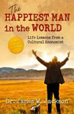 The Happiest Man in the World Life Lessons from a Cultural Economist, Dr. James W. Jackson