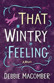 That Wintry Feeling A Novel, Debbie Macomber