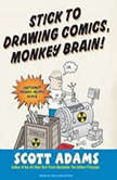 Stick to Drawing Comics, Monkey Brain! Cartoonist Ignores Helpful Advice, Scott Adams