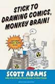 Stick to Drawing Comics, Monkey Brain! Cartoonist Ignores Helpful Advice, Scott Adams