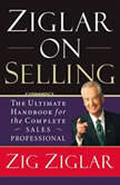 Ziglar on Selling The Ultimate Handbook for the Complete Sales Professional, Zig Ziglar